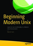 Beginning Modern Unix: Learn to Live Comfortably in a Modern Unix Environment