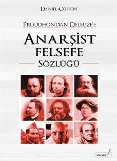 Proudhon'dan Deleuze'e Anarşist Felsefe Sözlüğü - Daniel Colson