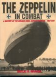 The Zeppelin in Combat: A History of the German Naval Airship Division 1912-1918 (Schiffer Military