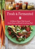 Fresh & Fermented 85 Delicious Ways to Make Fermented Carrots, Kraut, and Kimchi Part of Every Meal
