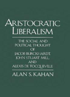 Aristocratic Liberalism: The Social and Political Thought of Jacob Burckhardt, John Stuart Mill, and Alexis de Tocqueville