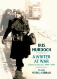 Iris Murdoch, A Writer at War : Letters and Diaries, 1939-1945