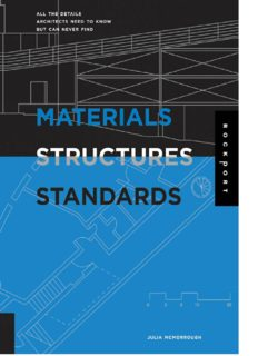 Materials, Structures, and Standards: All the Details Architects Need to Know But Can Never Find