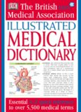 Illustrated Medical Dictionary; Essential A-Z Quick Reference to over 5,500 Medical Terms - Dorling Kindersley DK Publishing