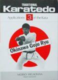 Traditional Karate-Do: Okinawa Goju Ryu, Vol. 3: Applications of the kata