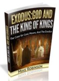 Exodus: God And The King of Kings: The Case For God, Moses, And The Exodus