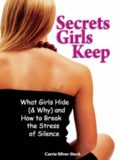 Secrets Girls Keep. What Girls Hide (& Why) and How to Break the Stress of Silence
