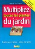Multipliez toutes les plantes du jardin: Espece par espece, Geste par geste