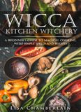 Wicca Kitchen Witchery: A Beginner?s Guide to Magical Cooking, With Simple Spells and Recipes