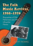 The folk music revival, 1958-1970 : biographies of fifty performers and other infuential people
