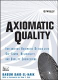 Axiomatic Quality: Integrating Axiomatic Design with Six-Sigma, Reliability, and Quality