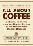 All about Coffee : a History of Coffee from the Classic Tribute to the World's Most Beloved