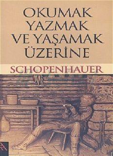 Okumak, Yazmak ve Yaşamak Üzerine - Arthur Schopenhauer