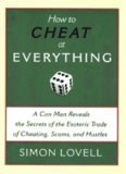 How to Cheat at Everything: A Con Man Reveals the Secrets of the Esoteric Trade of Cheating, Scams