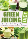 Green Juicing Diet: Green Juice Detox Plan for Beginners-Includes Green Smoothies and Green Juice