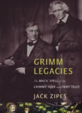 Grimm legacies : the magic spell of the Grimms' folk and fairy tales