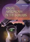 Visual Astronomy in the Suburbs: A Guide to Spectacular Viewing (Patrick Moore's Practical