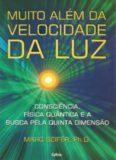 Muito Além da Velocidade da Luz - consciência, física quântica e a busca pela quinta dimensão