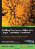 Building E-commerce Sites with Drupal Commerce Cookbook: Over 50 recipes to help you build engaging, responsive E-commerce sites with Drupal Commerce