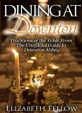 Dining at Downton: Traditions of the Table From The Unofficial Guide to Downton Abbey