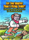 Are You Smarter than a Flying Teddy: Teddy Roosevelt Returns to North Dakota!