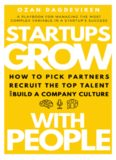 Startups Grow With People: How to Pick Partners, Recruit the Top Talent and Build a Company Culture