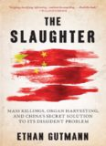 The Slaughter: Mass Killings, Organ Harvesting, and China's Secret Solution to Its Dissident