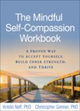 The Mindful Self-Compassion Workbook: A Proven Way to Accept Yourself, Build Inner Strength
