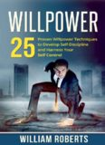 Leadership Instinct: Developing Self-Control and Personal Resolve To Get Things Done 1 Willpower: 25 Proven Willpower Techniques to Develop Self-Discipline and Harness Your Self-Control