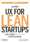 UX for Lean Startups: Faster, Smarter User Experience Research and Design