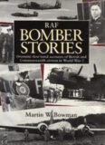 RAF Bomber Stories: Dramatic First-Hand Accounts of British and Commonwealth Airmen in WW 2