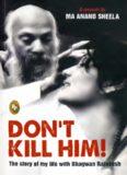 Don't Kill Him: The Story of My Life with Bhagwan Rajneesh Osho