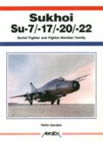 Sukhoi Su-7-17-20-22: Soviet Fighter and Fighter-Bomber Family (AeroFax)