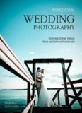 Professional Wedding Photography: Techniques and Images from Master Photographers (Pro Photo Workshop)