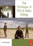 The Technique of Film and Video Editing, Fifth Edition: History, Theory, and Practice