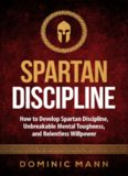 Self-Discipline: How to Develop Spartan Discipline, Unbreakable Mental Toughness, and