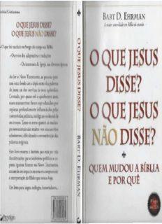 O Que Jesus Disse? O que Jesus Não Disse? Quem Mudou a Bíblia e Por Quê.