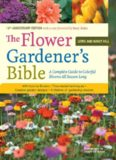 The Flower Gardener's Bible  A Complete Guide to Colorful Blooms All Season Long