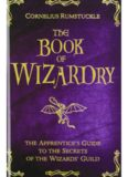 The Book of Wizardry: The Apprentice's Guide to the Secrets of the Wizards' Guild