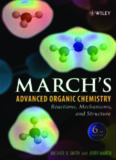 March's Advanced Organic Chemistry: Reactions, Mechanisms, and Structure, Sixth Edition (March's