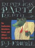 Republican Party Reptile: The Confessions, Adventures, Essays and (Other) Outrages of P J O'Rourke