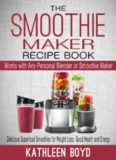 The Smoothie Maker Recipe Book: Delicious Superfood Smoothies for Weight Loss, Good Health