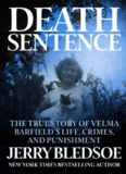 Death Sentence. The True Story of Velma Barfield's Life, Crimes, and Punishment