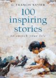 100 Inspiring Stories to Enrich Your Life - G. Francis Xavier