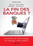 Apple, Bitcoin, Paypal, Google : la fin des banques ? : Comment la technologie va changer votre