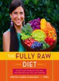 The fully raw diet : 21 days to better health with meal and exercise plans, tips, and 75 recipes
