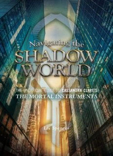 Navigating the Shadow World. The Unofficial Guide to Cassandra Clare's The Mortal Instruments