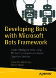 Developing Bots with Microsoft Bots Framework: Create Intelligent Bots using MS Bot Framework and Azure Cognitive Services