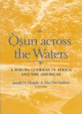 Osun Across the Waters                            : A Yoruba Goddess in
