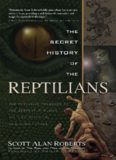 The Secret History of the Reptilians  The Pervasive Presence of the Serpent in Human History, Religion and Alien Mythos